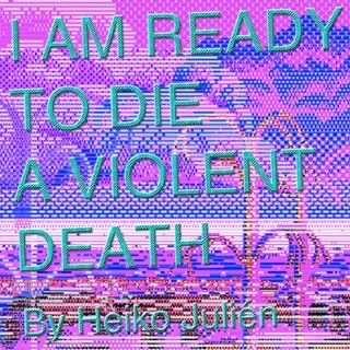 I Am Ready to Die a Violent Death by Heiko Julien