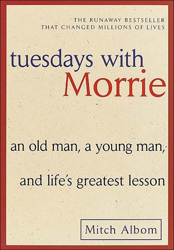 tuesdays with morrie and the last Tuesdays with morrie is a magical chronicle of their time together, through which mitch shares morrie's lasting gift with the world now the best-selling memoir of all time, tuesdays with morrie began as a modest labor of love to help pay some of schwartz's medical bills.