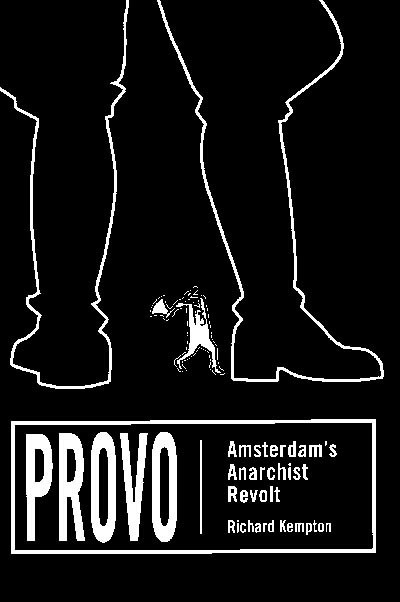 Provo – Amsterdam's Anarchist Revolt by Richard Kempton