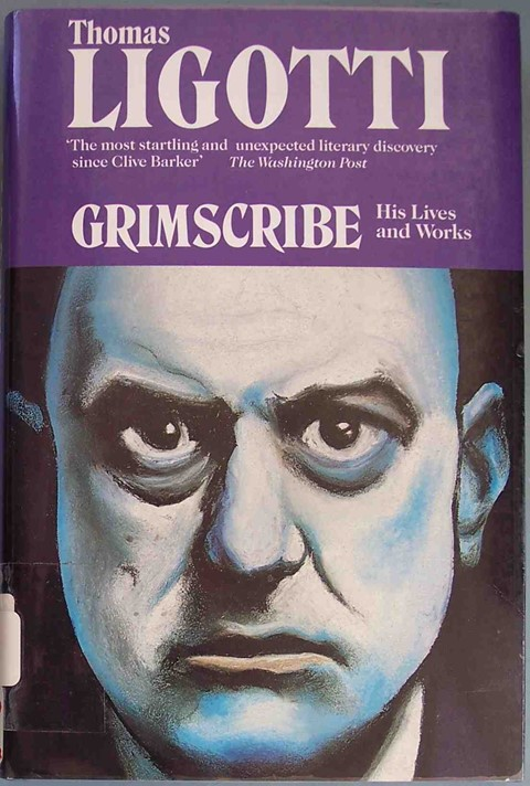 Ligotti, Thomas, GRIMSCRIBE: His Lives and Works, Carroll &