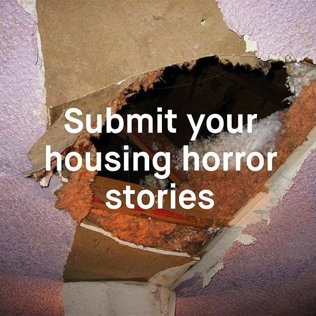 We want to hear your housing horror stories