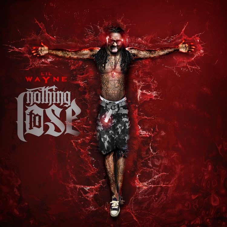 Lil Wayne - Nothing To Lose - Design by Mike Rev